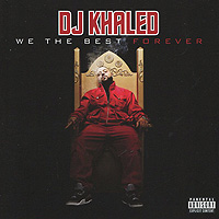 DJ Khaled.  We The Best Forever