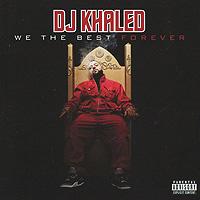 DJ Khaled.  We The Best Forever