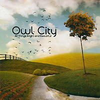 Owl City. All Things Bright And Beautiful