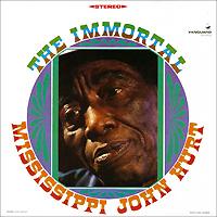 Mississippi John Hurt. The Immortal