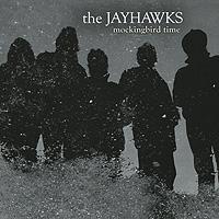 The Jayhawks The Jayhawks. Mockingbird Time