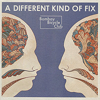 Bombay Bicycle Club Bombay Bicycle Club. A Different Kind OF Fix