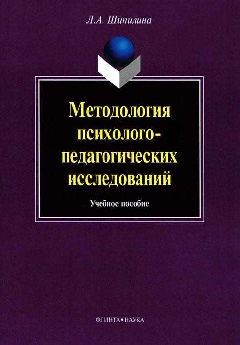 цены  Л. А. Шипилина Методология психолого-педагогических исследований