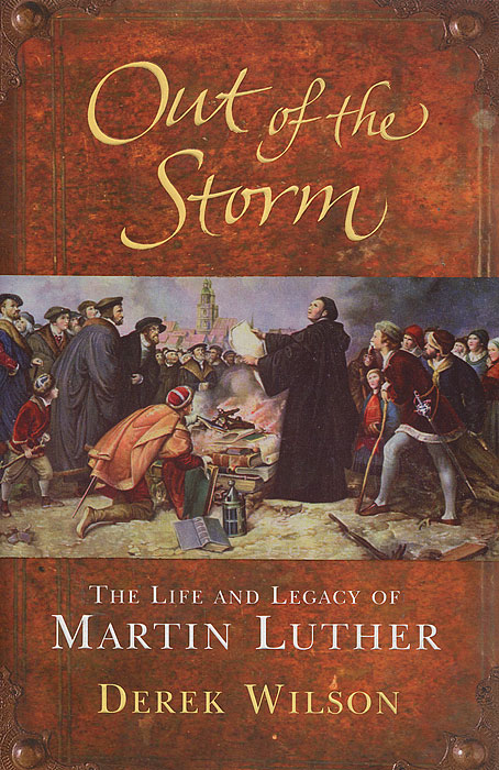 Out of the Storm: The Life and Legacy of Martin Luther luther s house of learning