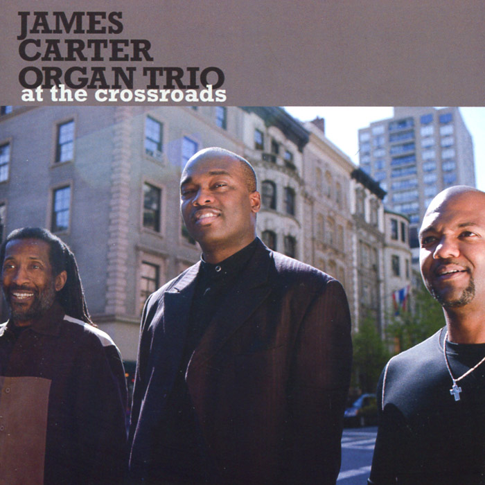 James Carter Organ Trio. At The Crossroads olaf at the crossroads