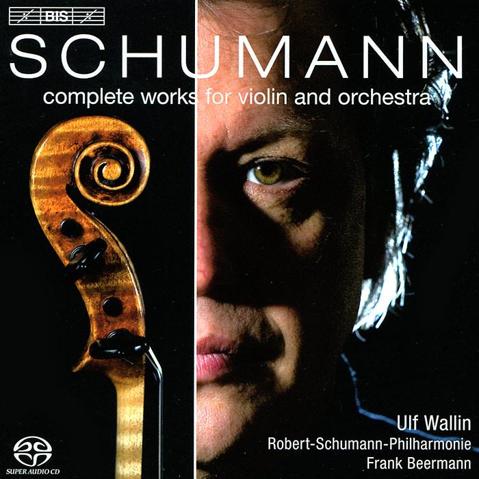 Воллин Ульф,Robert-Schuinann-Philharmonie Karl-Marx-Stadt,Франк Бирманн Ulf Wallin. Schumann. Complete Works For Violin & Orchestra (SACD) salzburg stadt зальцбург