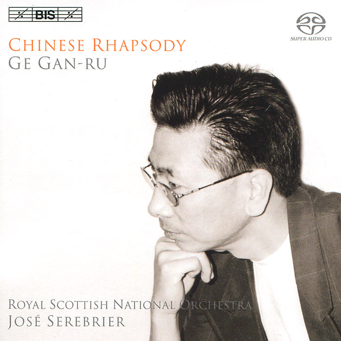 Royal Scottish National Orchestra,Жозе Серебрир Jose Serebrier. Ge Gan-Ru. Chinese Rhapsody (SACD)