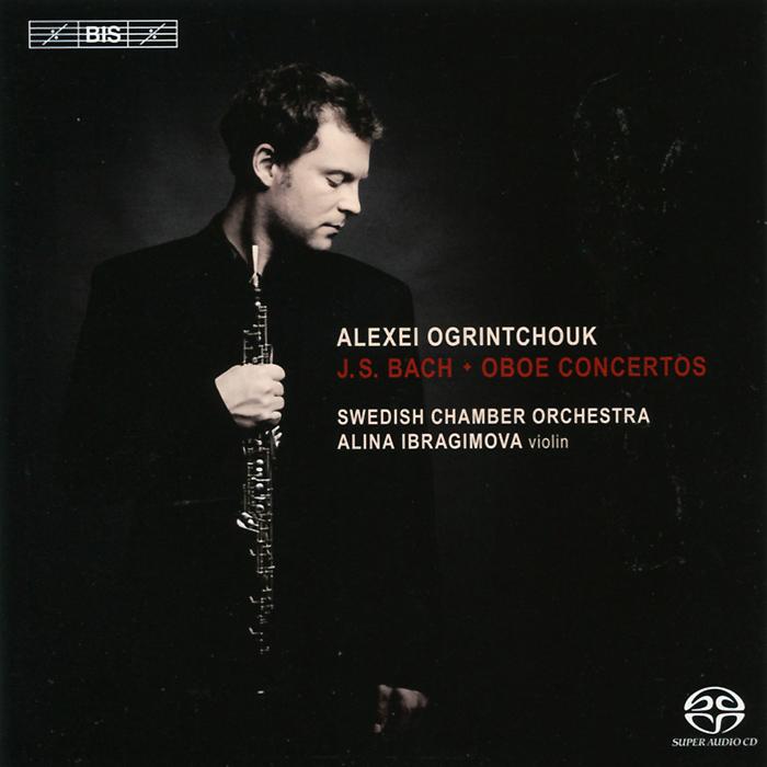 Алексей Огринчук,Алина Ибрагимова,Рейнат Терр,Swedish Chamber Orchestra Alexei Ogrintchouk. Bach. Oboe Concertos (SACD)