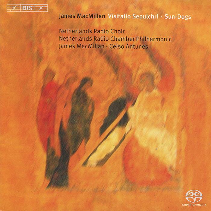Netherlands Radio Choir,Netherlands Radio Philharmonic Orchestra,Селсу Антунес,Джеймс Макмилан MacMillan. Visitatio Sepulchri. Sun-Dogs (SACD)