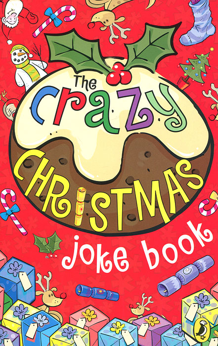 The Crazy Christmas: Joke Book the funniest christmas joke book ever