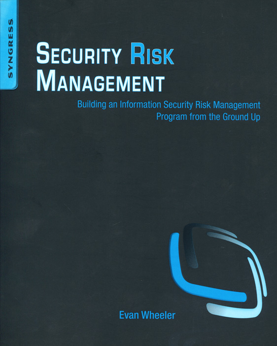 Security Risk Management: Building an Information Security Risk Management Program from the Ground Up kenji imai advanced financial risk management tools and techniques for integrated credit risk and interest rate risk management