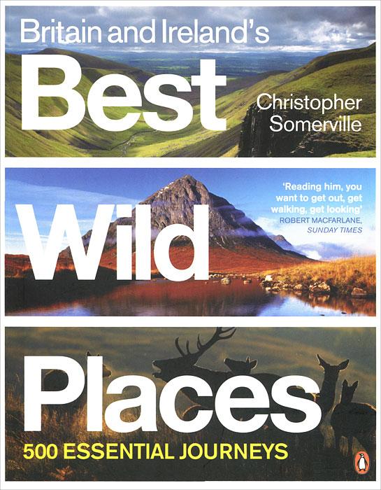 Britain and Ireland's Best Wild Places: 500 Essential Journeys ruins