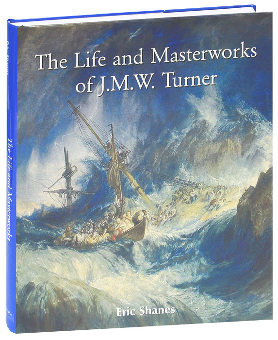 The Life and Masterworks of J.M.W.Turner the illustrated story of art