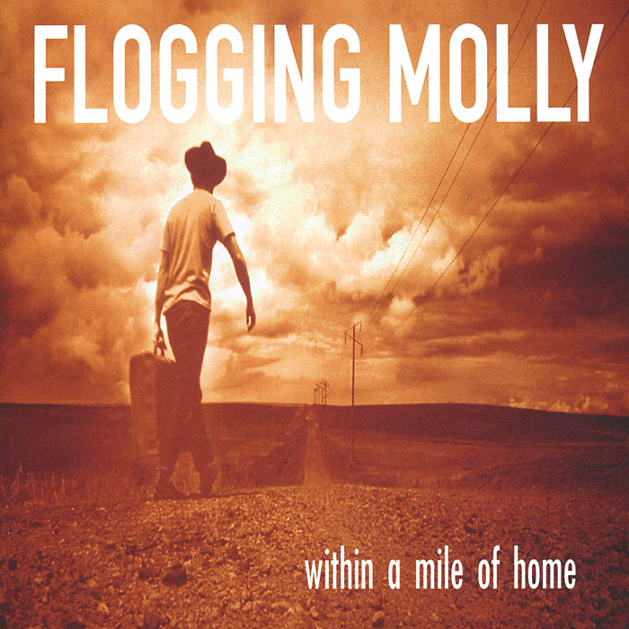 Flogging Molly. Within A Mile Of Home