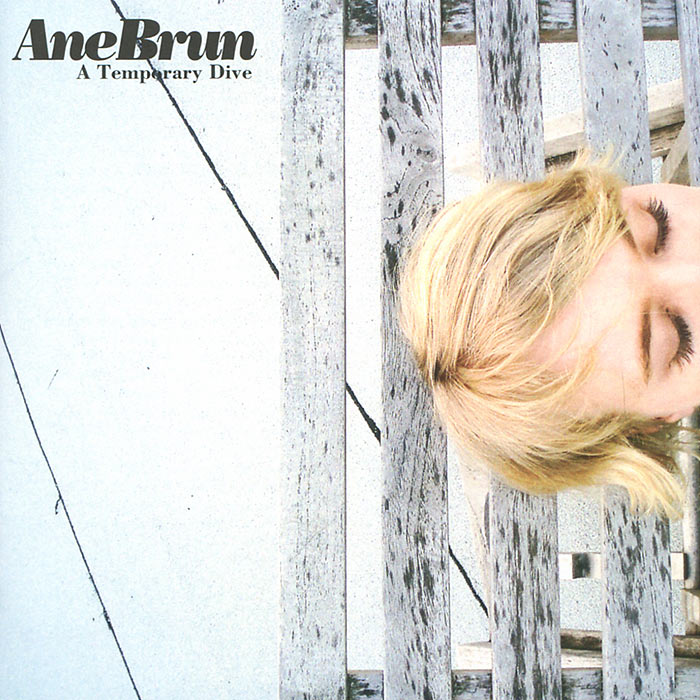 Ане Брюн Ane Brun. A Temporary Dive