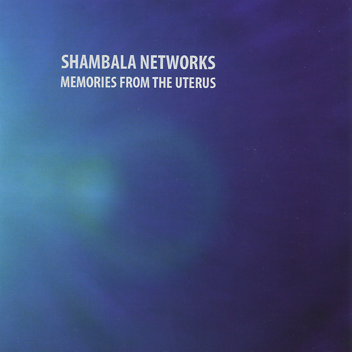 Shambala Networks Shambala Networks. Memories From The Uterus distribution