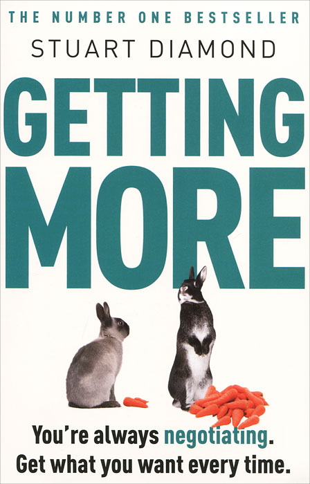 Getting More: You're Always negetiating: Get What You Want Every Time jim hornickel negotiating success tips and tools for building rapport and dissolving conflict while still getting what you want