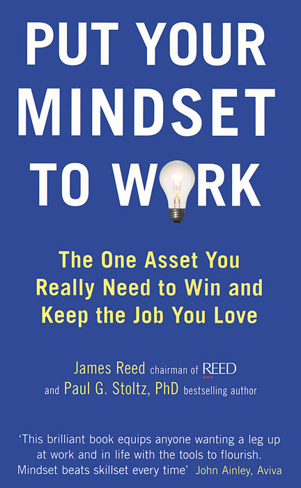 Put Your Mindset to Work: The One Asset You Really Need to Win and Keep the Job You Love john beeson the unwritten rules the six skills you need to get promoted to the executive level