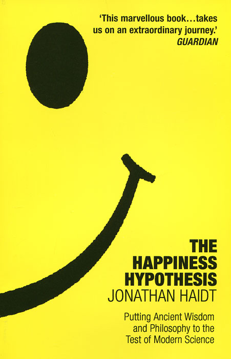 The Happiness Hypothesis: Putting Ancient Wisdom and Philosophy to the Test of Modern Science