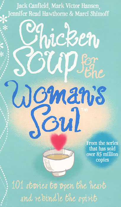 Chicken Soup for the Woman's Soul: Stories to Open the Heart and Rekindle the Spirits of Women смеситель для ванны zorg mlada zr 116 w