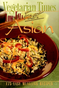 Vegetarian Times Low–Fat & Fast Asian 101 more low fat feast