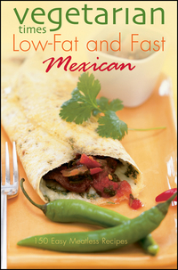 Vegetarian Times Low–Fat & Fast Mexican 101 more low fat feast