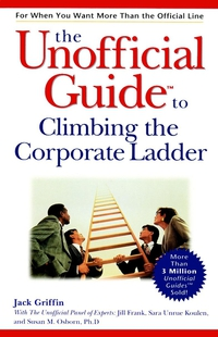 The Unofficial GuideTM to Climbing the Corporate Ladder michelle tullier the unofficial guidetm to acing the interview