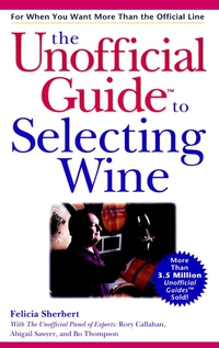 The Unofficial Guide® to Selecting Wine eve zibart the unofficial guide® to new york city
