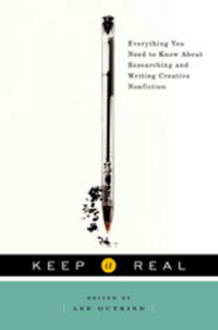 Keep it Real – Everything you Need to Know About Researching and Writing Creative Nonfiction