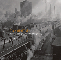 The Call of Trains – Railroad Photographs by Jim Shaughnessy