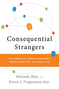 Consequential Strangers – The Power of People Who Don?t Seem to Matter. . . But Really Do