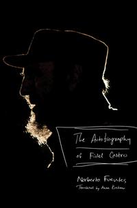 The Autobiography of Fidel Castro the autobiography of fidel castro