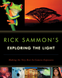 Rick Sammon?s Exploring the Light – Making the Very Best In–Camera Exposures antonaros s the teacher s basic tools making our lessons memorable