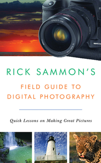 Rick Sammon?s Field Guide to Digital Photography – Quick Lessons on Making Great Pictures nikon® d200 digital field guide