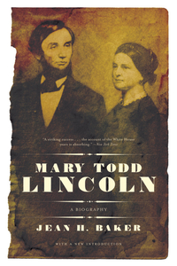 Mary Todd Lincoln – A Biography