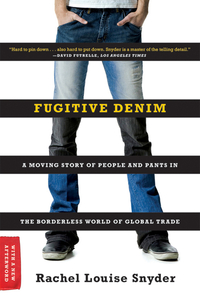 Fugitive Denim – A Moving Story of People and Pants in the Borderless World of Global Trade who controls the internet illusions of a borderless world