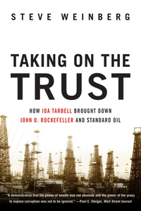 Taking on the Trust – How Ida Tarbell Brought Down John D. Rockefeller and Standard Oil taking on the trust – the epic battle of ida tarbell and john d rockefeller