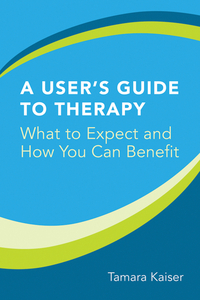 A User?s Guide to Therapy – What to Expect and How You Can Benefit