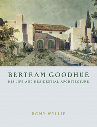 Bertram Goodhue – His Life and Residential Architecture romy wyllie bertram goodhue – his life and residential architecture
