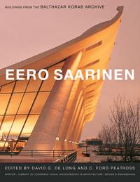 Eero Saarinen – Builings from the Balthasar Korab Archive