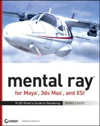 mental ray® for Maya®, 3ds Max®, and XSI® realistic architectural visualization with 3ds max and mental ray