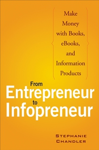 From Entrepreneur to Infopreneur young entrepreneur s gude to s