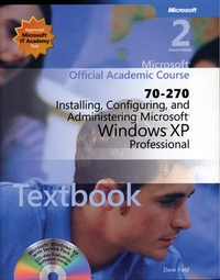 Installing, Configuring and Administering Microsoft Windows XP Professional 2e (70–270) + Lab Manual