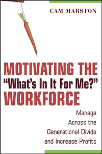 Motivating the What?s In It For Me? Workforce chip espinoza managing the millennials discover the core competencies for managing today s workforce