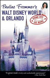 Pauline Frommer?s Walt Disney World® & Orlando frommer s® walt disney world®