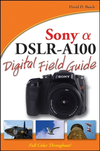 Sony® Alpha DSLR–A100 Digital Field Guide nikon® d200 digital field guide