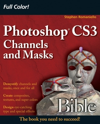 Photoshop® CS3 Channels and Masks Bible mastering photoshop layers