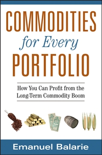 Commodities for Every Portfolio emanuel balarie commodities for every portfolio how you can profit from the long term commodity boom