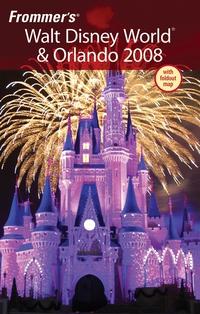 Frommer?s® Walt Disney World® & Orlando 2008 frommer s® walt disney world®