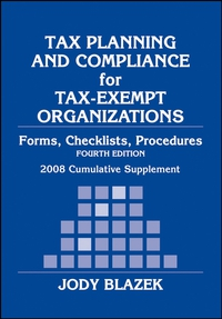 Tax Planning and Compliance for Tax–Exempt Organizations, 2008 Cumulative Supplement